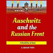 Auschwitz and the Russian front : Hitler and the tragedy of Hungary : a World War 2 novel ; K. Buvar-Toth