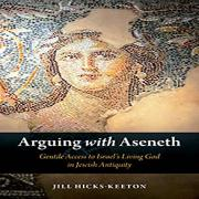 Arguing with Aseneth : Gentile access to Israel's living God in Jewish antiquity