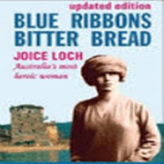 Blue ribbons, bitter bread : the life of Joice Nankivell Loch