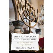 Richard A. Freund; The archaeology of the Holocaust : Vilna, Rhodes, and escape tunnels